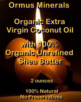 Ormus Minerals -Organic Extra Virgin Coconut Oil and 100 Percent Unrefined Shea Butter combined